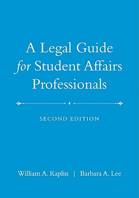 A Legal Guide for Student Affairs Professionals By Kaplin, William A./ Lee, Barbara A.
