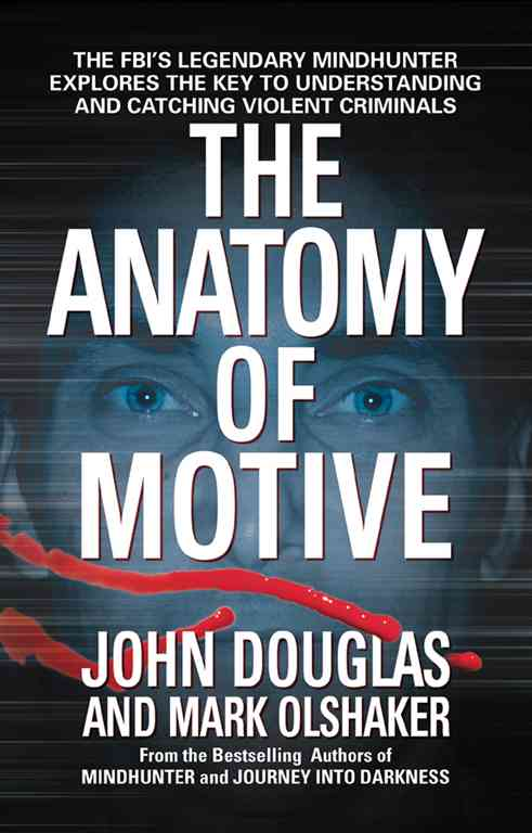 The Anatomy of Motive By Douglas, John E./ Olshaker, Mark